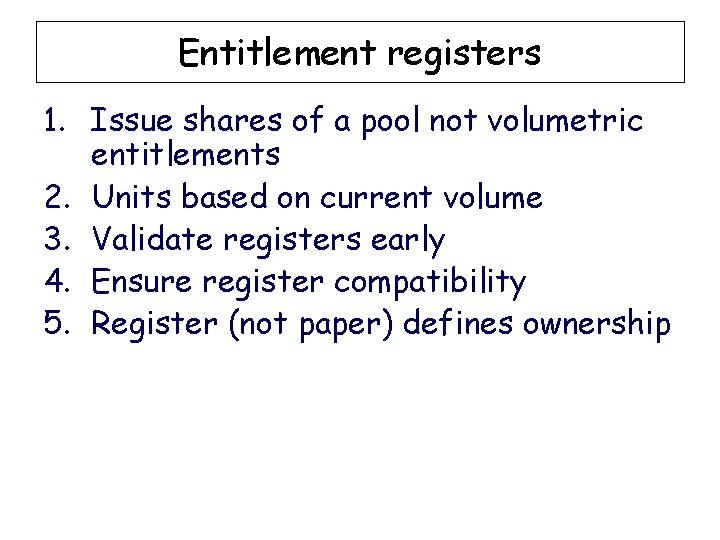 Entitlement registers 1. Issue shares of a pool not volumetric entitlements 2. Units based
