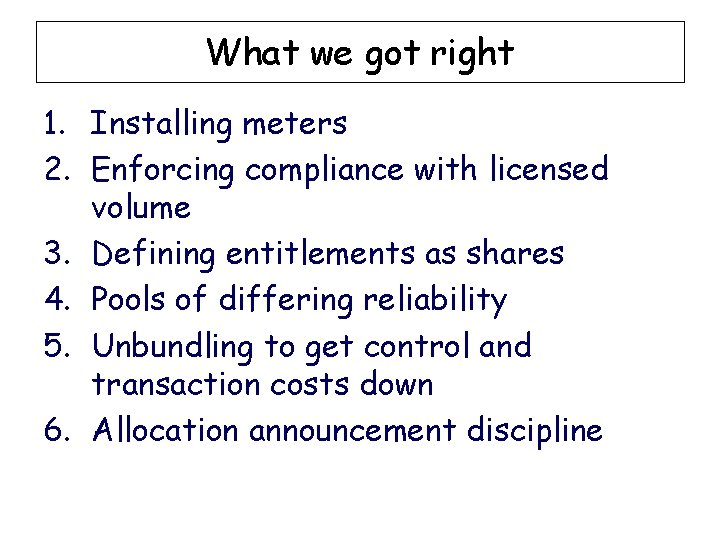 What we got right 1. Installing meters 2. Enforcing compliance with licensed volume 3.