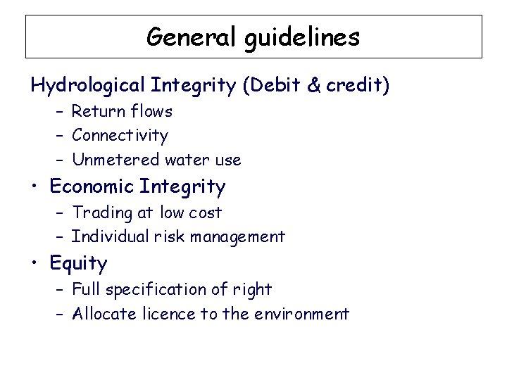 General guidelines Hydrological Integrity (Debit & credit) – Return flows – Connectivity – Unmetered