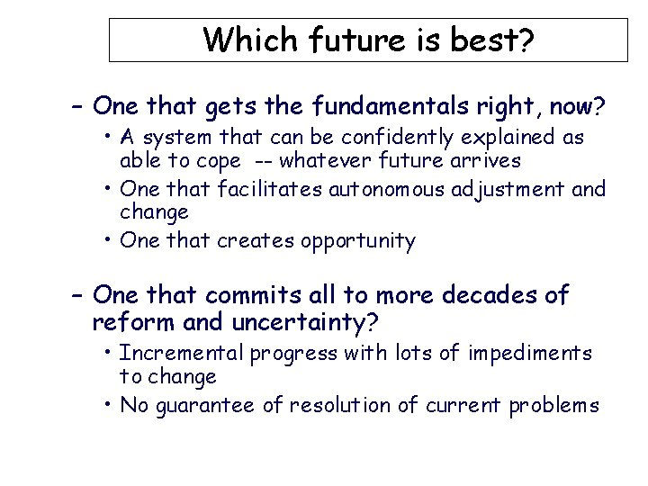 Which future is best? – One that gets the fundamentals right, now? • A