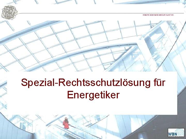 Spezial-Rechtsschutzlösung für Energetiker