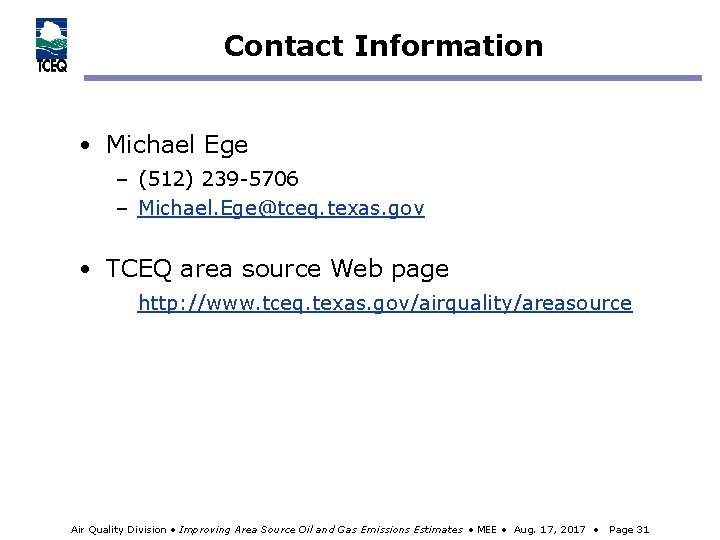 Contact Information • Michael Ege – (512) 239 -5706 – Michael. Ege@tceq. texas. gov