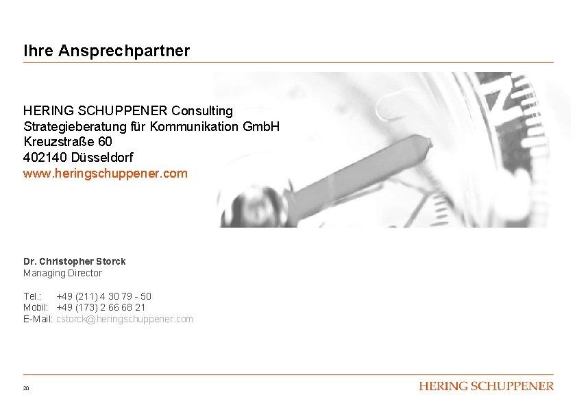 Ihre Ansprechpartner HERING SCHUPPENER Consulting Strategieberatung für Kommunikation Gmb. H Kreuzstraße 60 402140 Düsseldorf