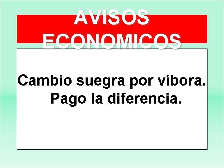 AVISOS ECONOMICOS Cambio suegra por víbora. Pago la diferencia.