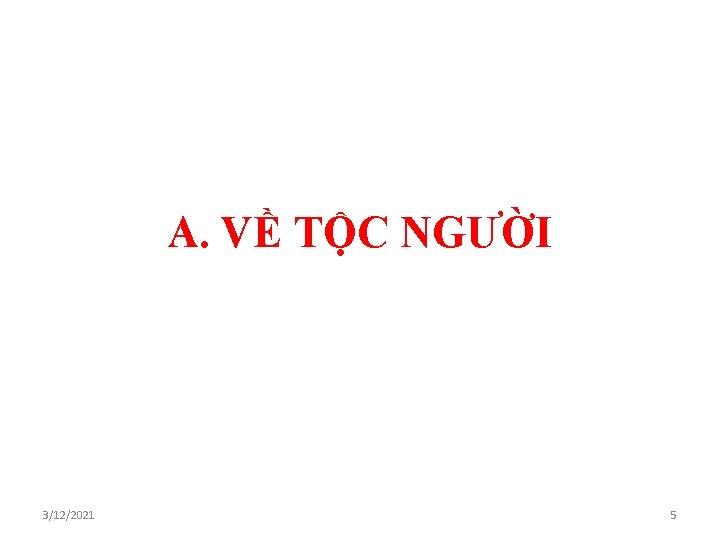A. VỀ TỘC NGƯỜI 3/12/2021 5