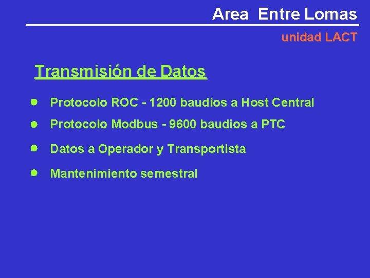 Area Entre Lomas unidad LACT Transmisión de Datos Protocolo ROC - 1200 baudios a