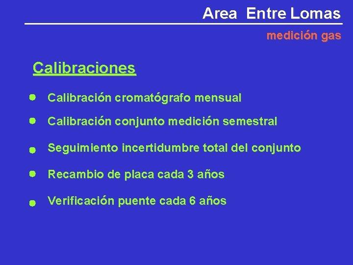 Area Entre Lomas medición gas Calibraciones Calibración cromatógrafo mensual Calibración conjunto medición semestral Seguimiento