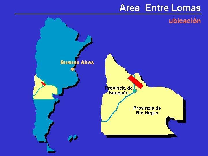 Area Entre Lomas ubicación Buenos Aires Provincia de Neuquén Provincia de Río Negro
