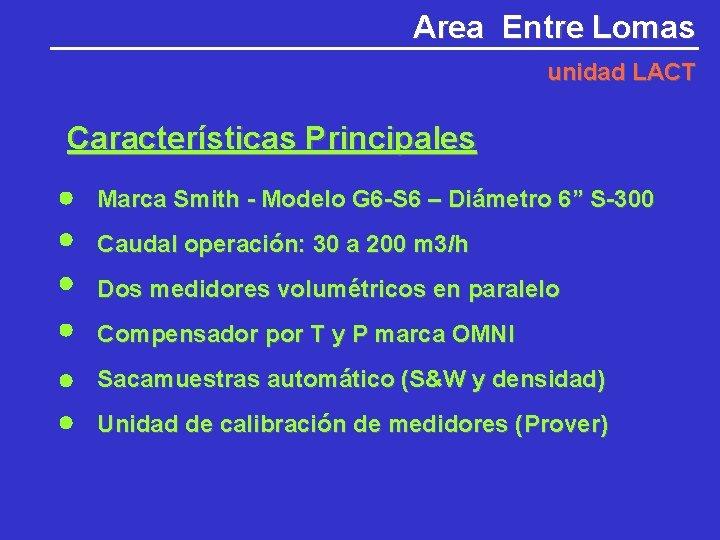 Area Entre Lomas unidad LACT Características Principales Marca Smith - Modelo G 6 -S