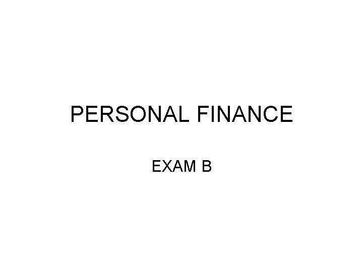 PERSONAL FINANCE EXAM B