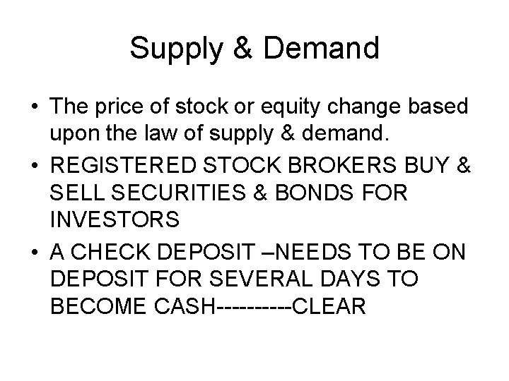Supply & Demand • The price of stock or equity change based upon the