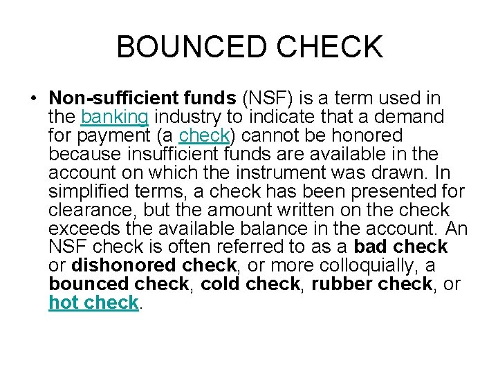 BOUNCED CHECK • Non-sufficient funds (NSF) is a term used in the banking industry