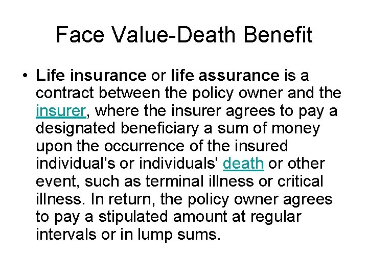 Face Value-Death Benefit • Life insurance or life assurance is a contract between the