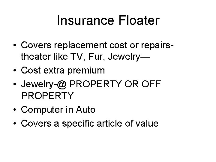 Insurance Floater • Covers replacement cost or repairstheater like TV, Fur, Jewelry— • Cost