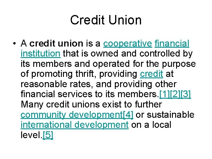 Credit Union • A credit union is a cooperative financial institution that is owned
