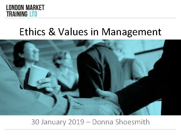 Ethics & Values in Management 30 January 2019 – Donna Shoesmith