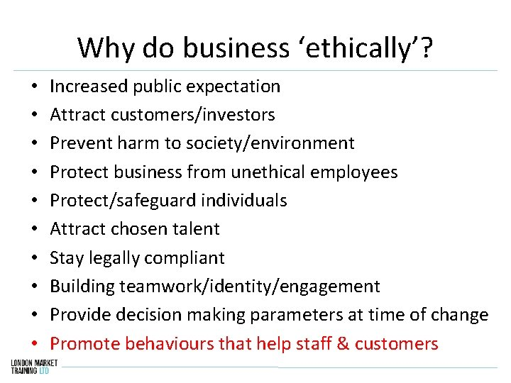 Why do business 'ethically'? • • • Increased public expectation Attract customers/investors Prevent harm