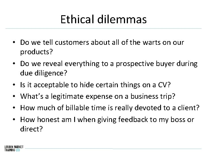 Ethical dilemmas • Do we tell customers about all of the warts on our