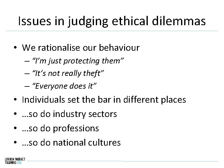 """Issues in judging ethical dilemmas • We rationalise our behaviour – """"I'm just protecting"""