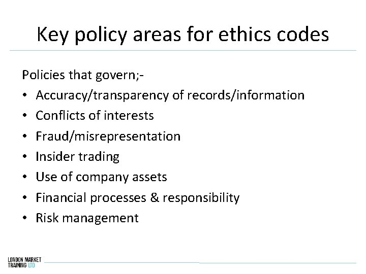 Key policy areas for ethics codes Policies that govern; • Accuracy/transparency of records/information •