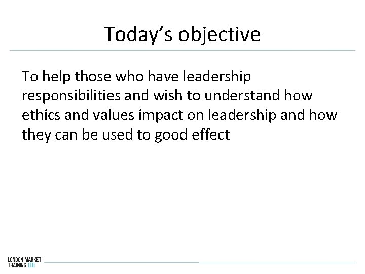 Today's objective To help those who have leadership responsibilities and wish to understand how