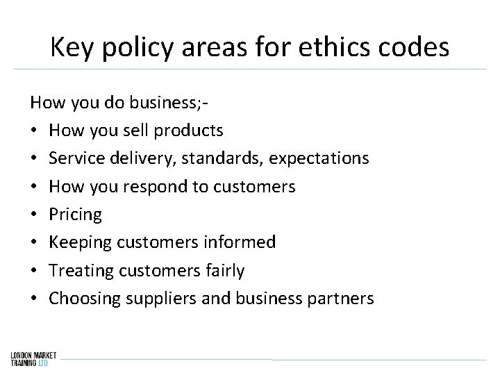 Key policy areas for ethics codes How you do business; • How you sell