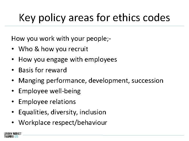 Key policy areas for ethics codes How you work with your people; • Who