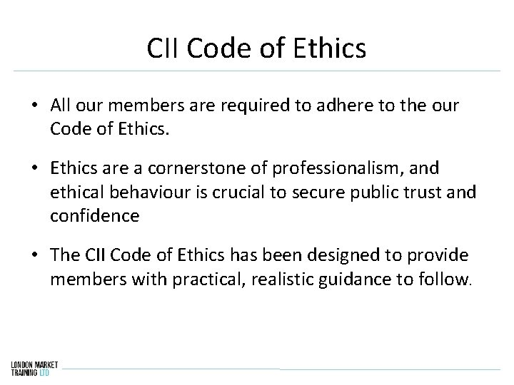 CII Code of Ethics • All our members are required to adhere to the