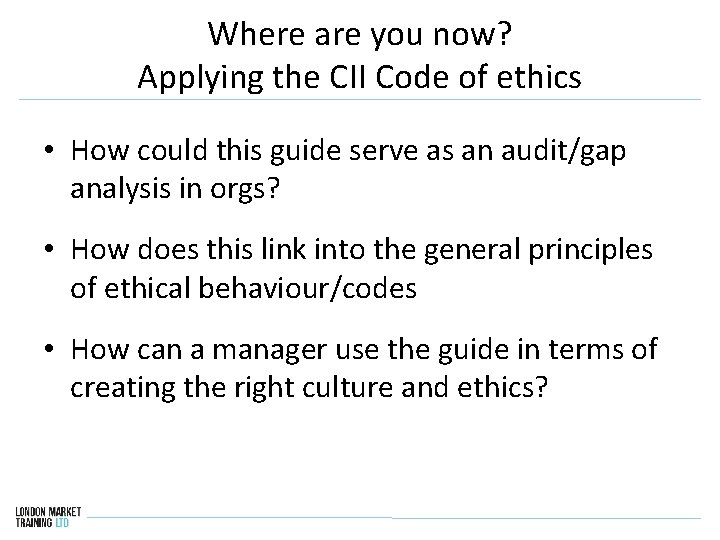 Where are you now? Applying the CII Code of ethics • How could this