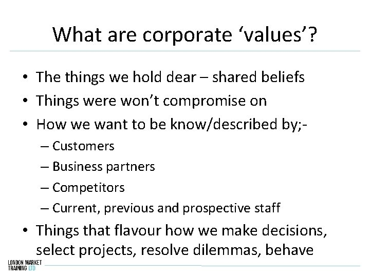 What are corporate 'values'? • The things we hold dear – shared beliefs •