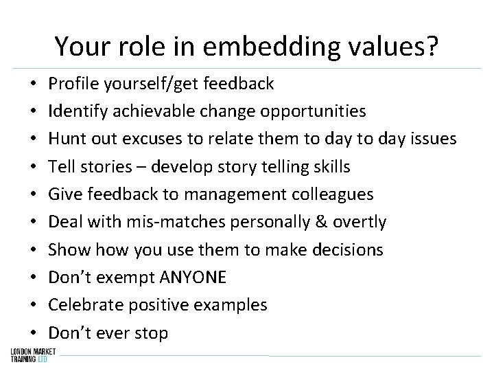 Your role in embedding values? • • • Profile yourself/get feedback Identify achievable change