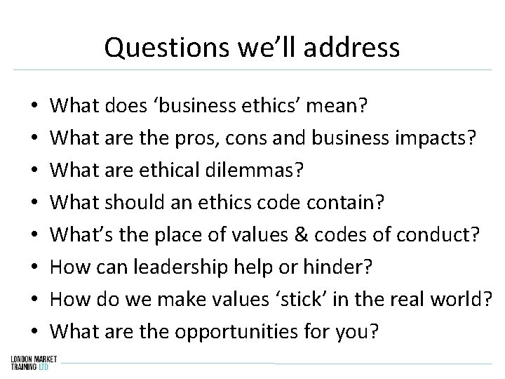 Questions we'll address • • What does 'business ethics' mean? What are the pros,