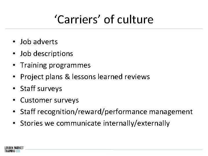 'Carriers' of culture • • Job adverts Job descriptions Training programmes Project plans &