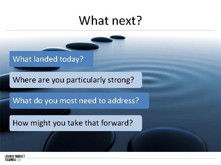 What next? What landed today? Where are you particularly strong? What do you most