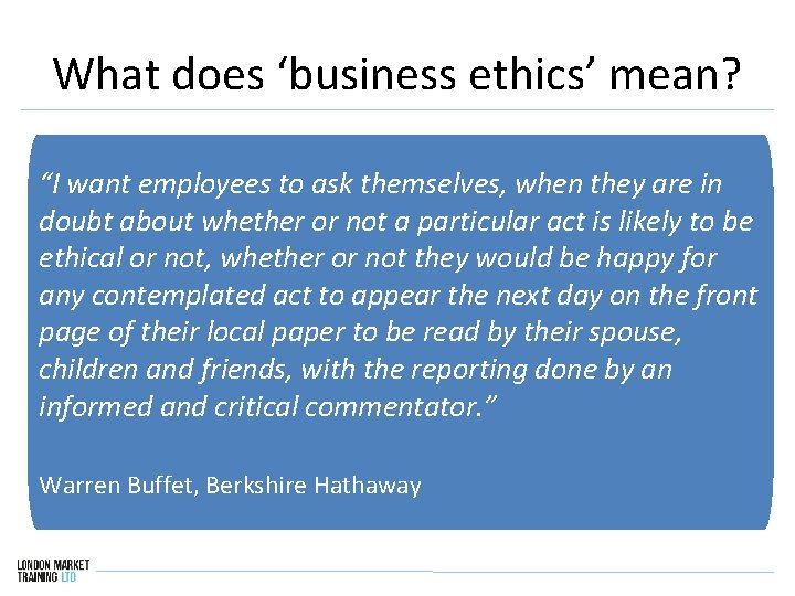 """What does 'business ethics' mean? """"I want employees to ask themselves, when they are"""