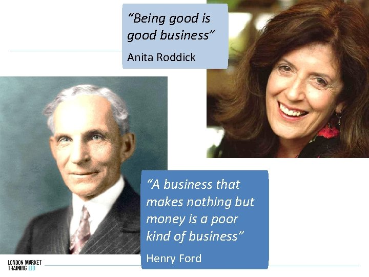 """""""Being good is good business"""" Anita Roddick """"A business that makes nothing but money"""