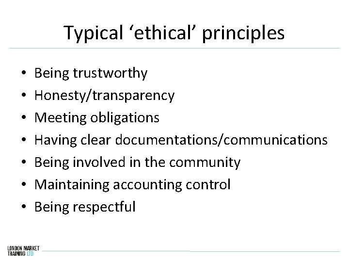 Typical 'ethical' principles • • Being trustworthy Honesty/transparency Meeting obligations Having clear documentations/communications Being