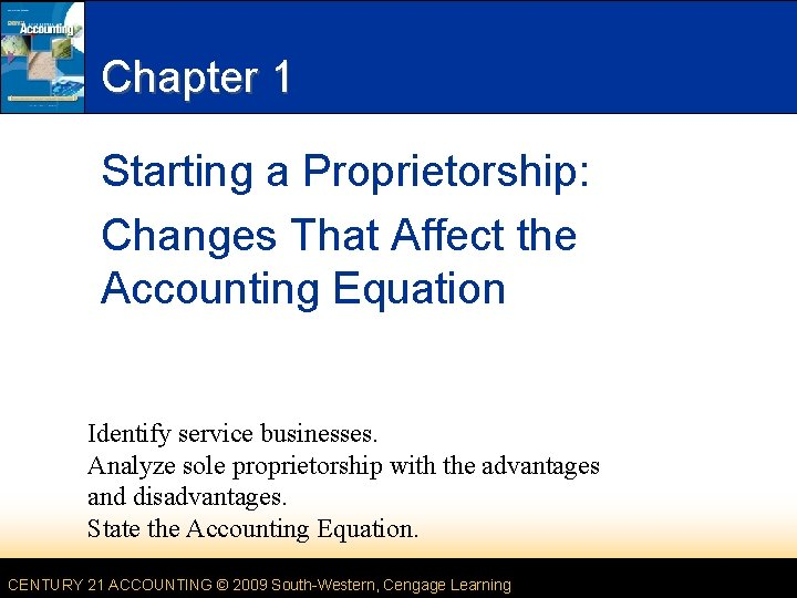 Chapter 1 Starting a Proprietorship: Changes That Affect the Accounting Equation Identify service businesses.
