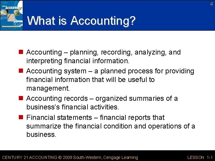 4 What is Accounting? n Accounting – planning, recording, analyzing, and interpreting financial information.