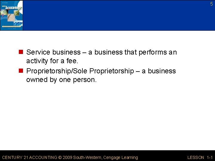 5 n Service business – a business that performs an activity for a fee.
