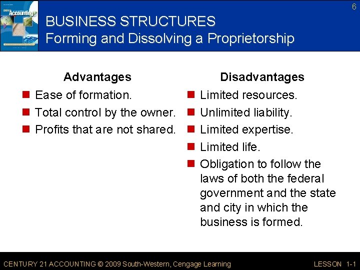 6 BUSINESS STRUCTURES Forming and Dissolving a Proprietorship Advantages Disadvantages n Ease of formation.