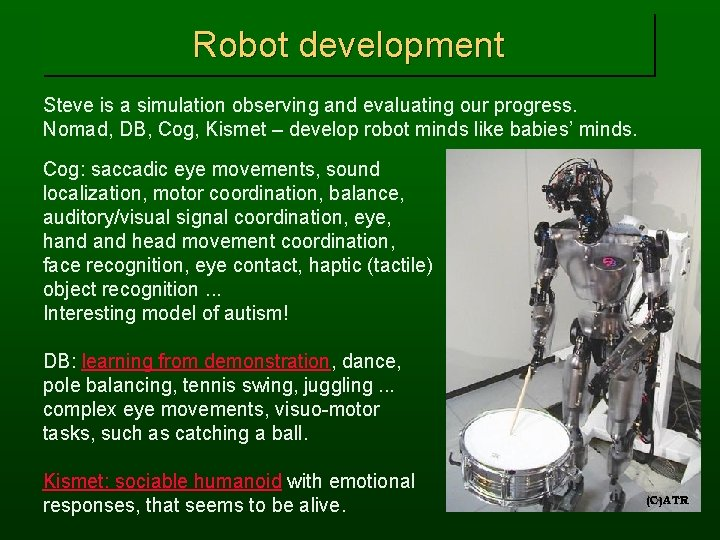 Robot development Steve is a simulation observing and evaluating our progress. Nomad, DB, Cog,