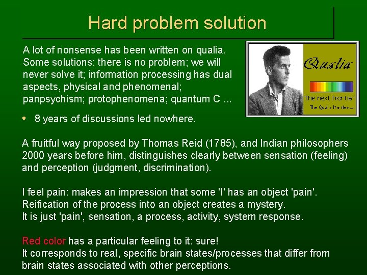Hard problem solution A lot of nonsense has been written on qualia. Some solutions: