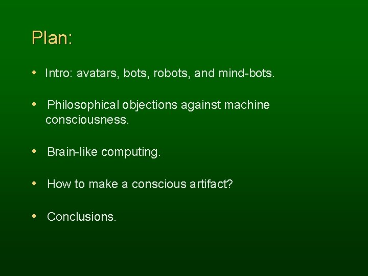 Plan: • Intro: avatars, bots, robots, and mind-bots. • Philosophical objections against machine consciousness.
