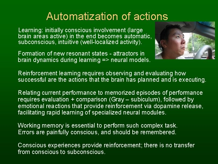 Automatization of actions Learning: initially conscious involvement (large brain areas active) in the end