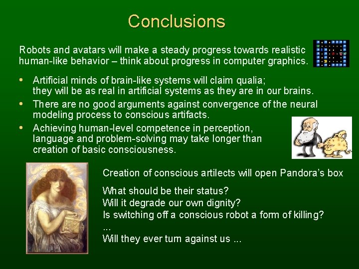 Conclusions Robots and avatars will make a steady progress towards realistic human-like behavior –
