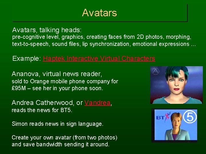 Avatars, talking heads: pre-cognitive level, graphics, creating faces from 2 D photos, morphing, text-to-speech,