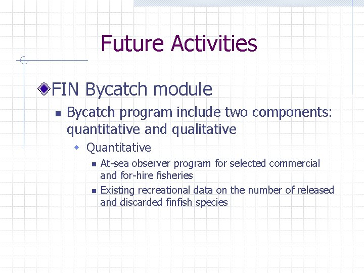 Future Activities FIN Bycatch module n Bycatch program include two components: quantitative and qualitative