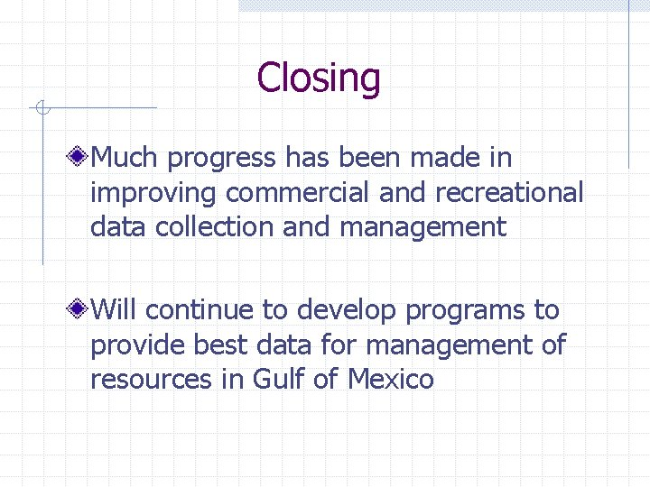 Closing Much progress has been made in improving commercial and recreational data collection and
