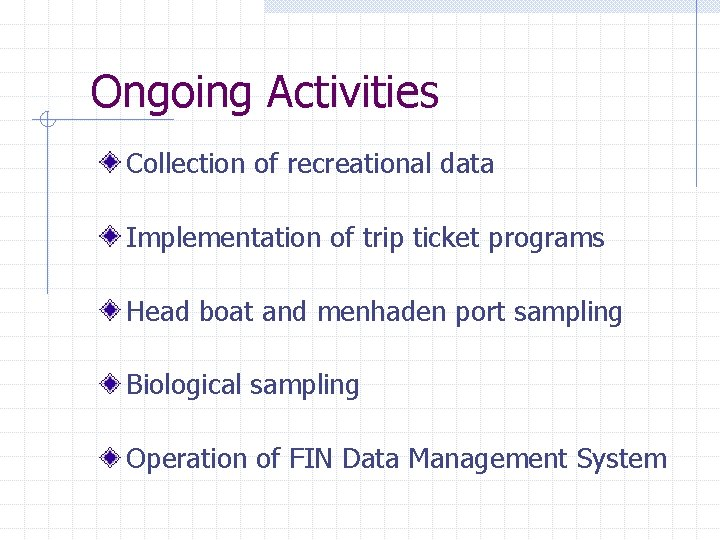 Ongoing Activities Collection of recreational data Implementation of trip ticket programs Head boat and